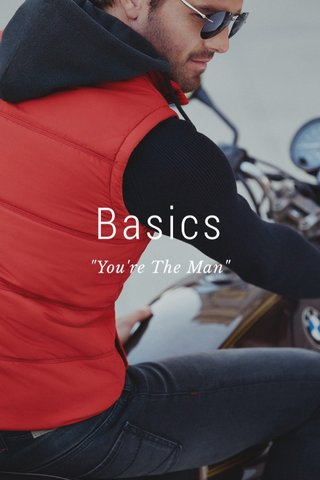 "Basics ""You're The Man"""