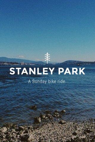 STANLEY PARK A Sunday bike ride.