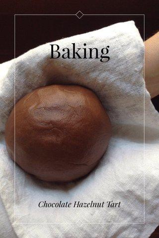 Baking Chocolate Hazelnut Tart