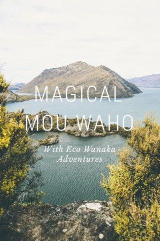MAGICAL MOU WAHO With Eco Wanaka Adventures