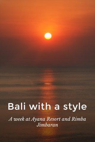 Bali with a style A week at Ayana Resort and Rimba Jimbaran