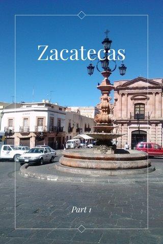 Zacatecas Part 1
