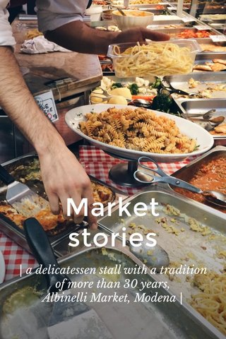 Market stories | a delicatessen stall with a tradition of more than 30 years, Albinelli Market, Modena |