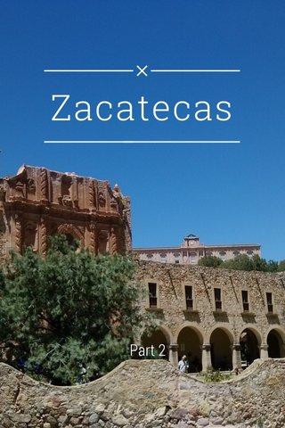 Zacatecas Part 2
