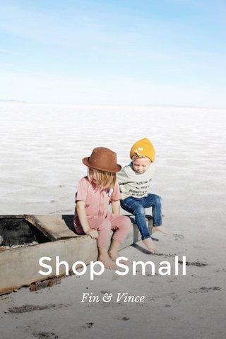 Shop Small Fin & Vince