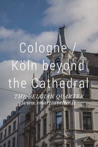 Cologne / Köln beyond the Cathedral THE BELGIAN QUARTER www.smartraveller.it