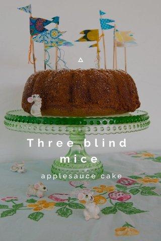 Three blind mice applesauce cake