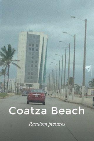 Coatza Beach Random pictures