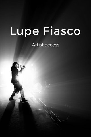 Lupe Fiasco Artist access