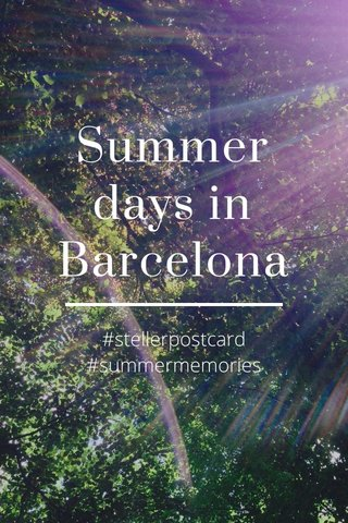 Summer days in Barcelona #stellerpostcard #summermemories