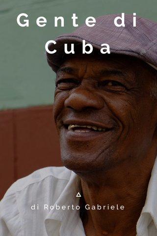 Gente di Cuba di Roberto Gabriele