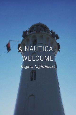A NAUTICAL WELCOME Raffles Lighthouse