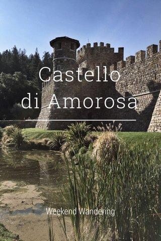 Castello di Amorosa Weekend Wandering
