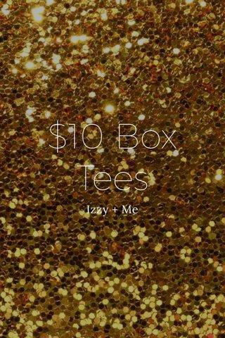 $10 Box Tees Izzy + Me