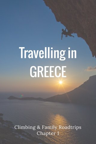 Travelling in GREECE Climbing & Family Roadtrips Chapter 1