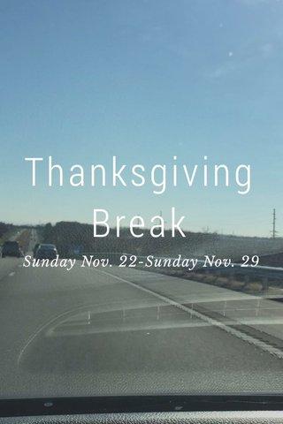 Thanksgiving Break Sunday Nov. 22-Sunday Nov. 29