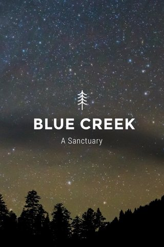 BLUE CREEK A Sanctuary