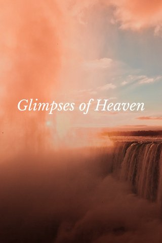 Glimpses of Heaven