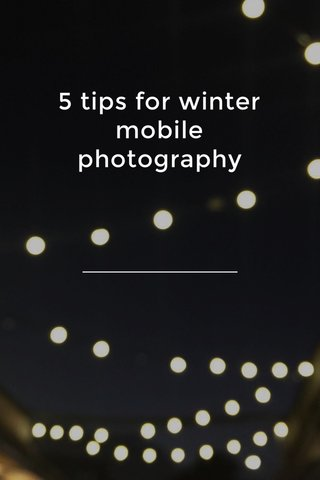 5 tips for winter mobile photography