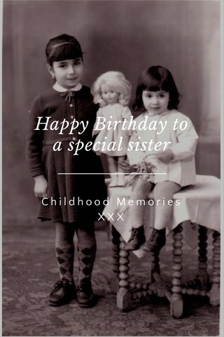 Happy Birthday to a special sister Childhood Memories XXX