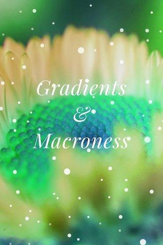 Gradients & Macroness