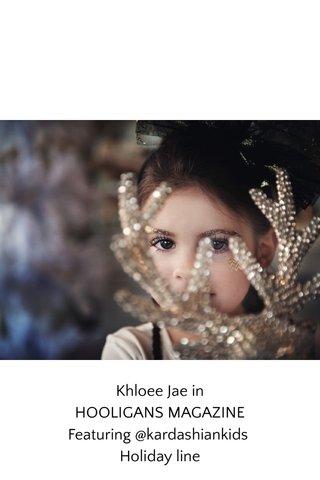 Khloee Jae in HOOLIGANS MAGAZINE Featuring @kardashiankids Holiday line