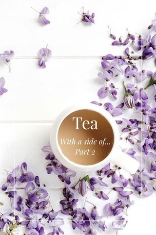 Tea With a side of... Part 2