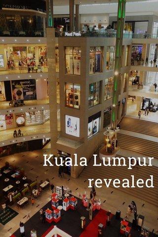 Kuala Lumpur revealed