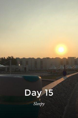 Day 15 Sleepy