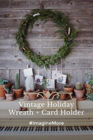 Vintage Holiday Wreath + Card Holder #ImagineMore