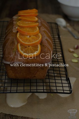 Loaf cake with clementines & pistachios