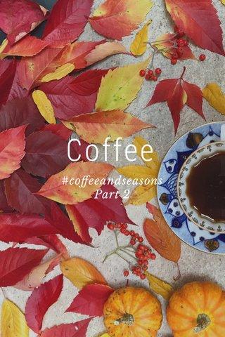 Coffee #coffeeandseasons Part 2