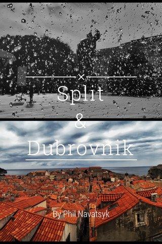 Split & Dubrovnik By Phil Navatsyk