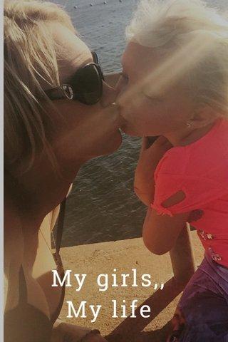 My girls,, My life