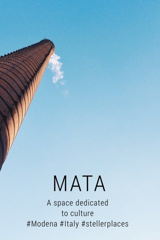 MATA A space dedicated to culture #Modena #Italy #stellerplaces