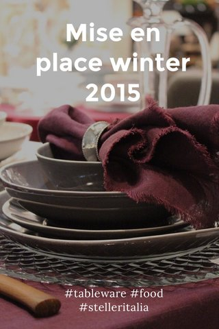 Mise en place winter 2015 #tableware #food #stelleritalia