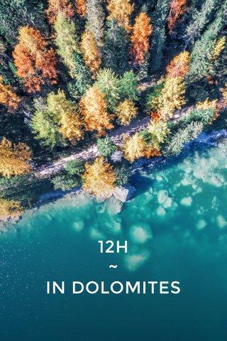 12H ~ IN DOLOMITES