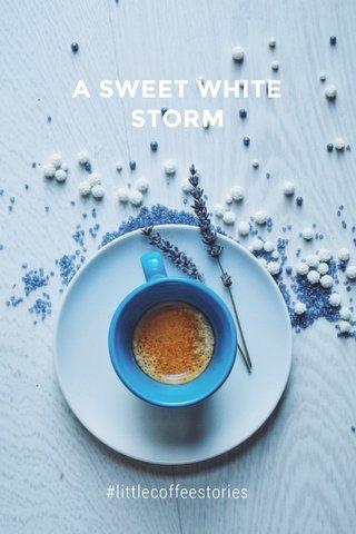 A SWEET WHITE STORM #littlecoffeestories