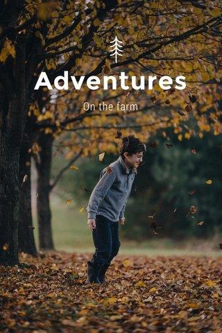Adventures On the farm