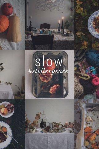 slow #stellerpeace