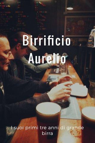 Birrificio Aurelio I suoi primi tre anni di grande birra