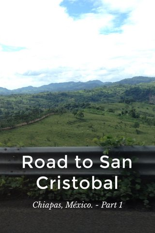Road to San Cristobal Chiapas, México. - Part 1