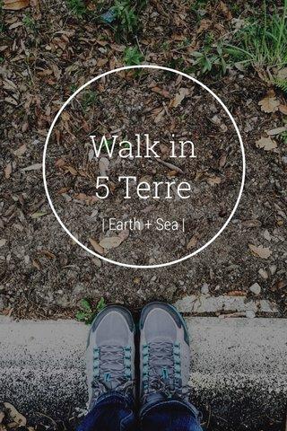 Walk in 5 Terre | Earth + Sea |