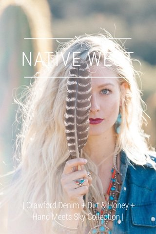 NATIVE WEST | Crawford Denim + Dirt & Honey + Hand Meets Sky Collection |