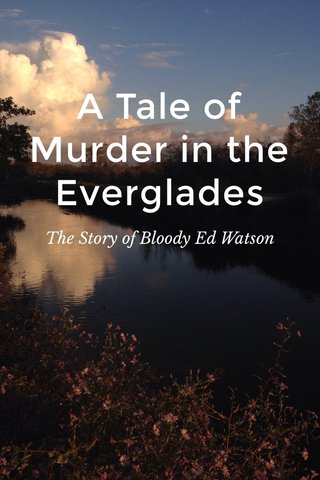 A Tale of Murder in the Everglades The Story of Bloody Ed Watson