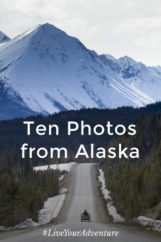 Ten Photos from Alaska #LiveYourAdventure