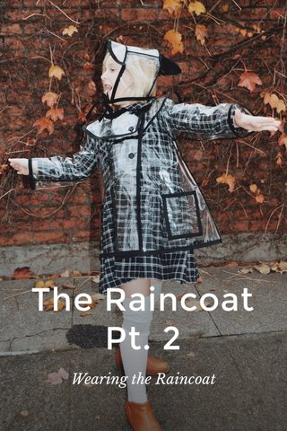 The Raincoat Pt. 2 Wearing the Raincoat