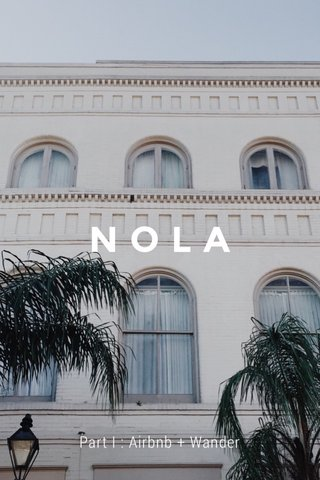 NOLA Part I : Airbnb + Wander