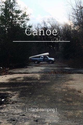 Canoe | island camping |