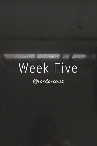 Week Five @lasdosconz